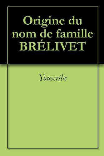 Origine du nom de famille BRÉLIVET (Oeuvres courtes)