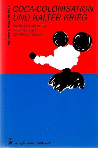 Coca-colonisation und Kalter Krieg: Die Kulturmission der USA in Österreich nach dem Zweiten Weltkrieg (Österreichische Texte zur Gesellschaftskritik) par Reinhold Wagnleitner