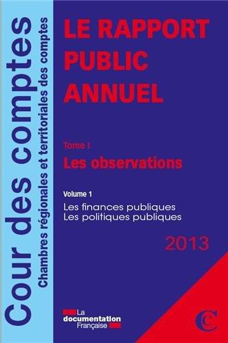 Le rapport public annuel de la Cour des comptes 2013 en 5 volumes - Tome I (2 volumes) : Les observations - Tome II : Les suites - Tome III : Les activités