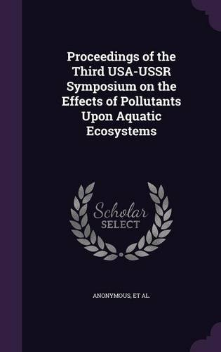 Proceedings of the Third USA-USSR Symposium on the Effects of Pollutants Upon Aquatic Ecosystems