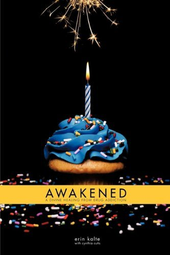 Awakened: A Divine Healing From Drug Addiction by Erin Kalte (2011-02-17)