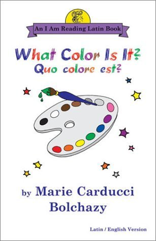 What Color Is It?/Quo Colore Est?: Quo Colore Est? : Latin/English Version 'I Am Reading Latin' Series) by Marie Carducci Bolchazy (2003-07-01)
