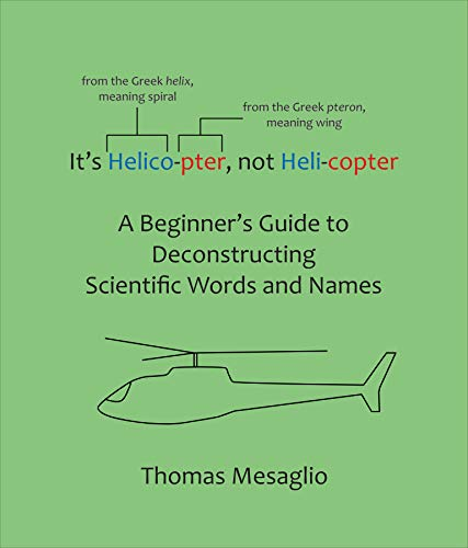 It's Helico-pter, not Heli-copter: A Beginner's Guide to Deconstructing Scientific Words and Names (English Edition)