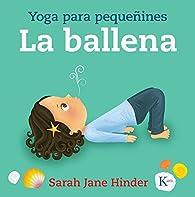 La ballena: Yoga para pequeñines par  Sarah Jane Hinder