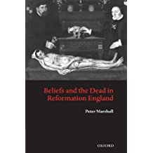 Beliefs and the Dead in Reformation England