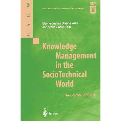 [(Knowledge Management in the Socio Technical World: The Graffiti Continues )] [Author: Elayne Coakes] [Mar-2002]