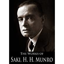 The Works of Saki (Hector Hugh Munro): The Unbearable Bassington, When William Came, The Chronicles of Clovis, Beasts and Super-Beasts (4 Books With Active Table of Contents) (English Edition)