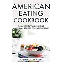 American Eating : American Eating Cookbook: 100+ Healthy & Delicious American Recipes For Weight Lose (English Edition)