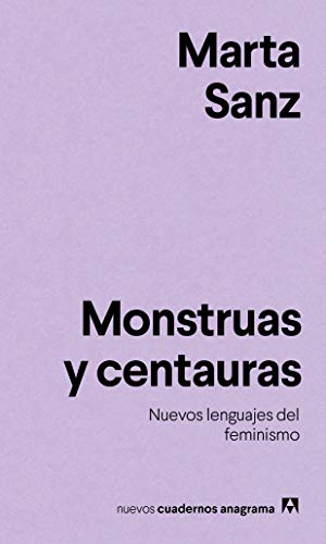 Monstruas y centauras (NUEVOS CUADERNOS ANAGRAMA) por Marta Sanz