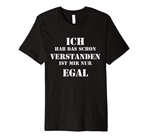 Ich Hab Das Schon Verstanden ist Mir Nur Egal Spruch Lustig T-Shirt -