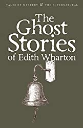 The Ghost Stories of Edith Wharton (Tales of Mystery & The Supernatural)