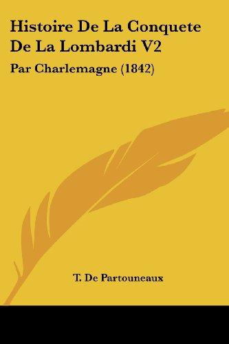 Histoire de La Conquete de La Lombardi V2: Par Charlemagne (1842)