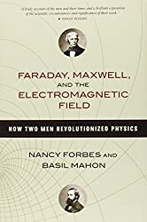 Faraday, Maxwell, and the Electromagnetic Field: How Two Men Revolutionized Physics by Basil Mahon (2014-04-24)