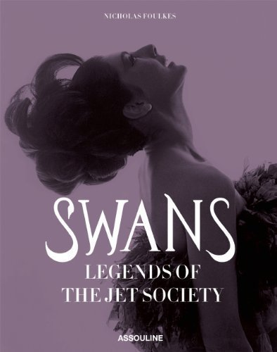 Swans, Legends of the Jet Society by Foulkes, Nick (2013) Hardcover