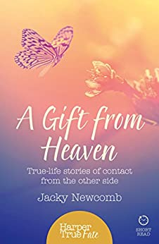 A Gift from Heaven: True-life stories of contact from the other side (HarperTrue Fate - A Short Read) by [Newcomb, Jacky]