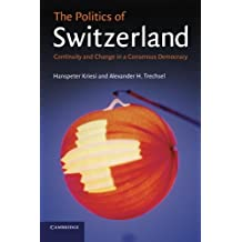 The Politics of Switzerland: Continuity and Change in a Consensus Democracy