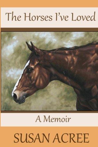 The Horses I've Loved: A Memoir por Susan Acree