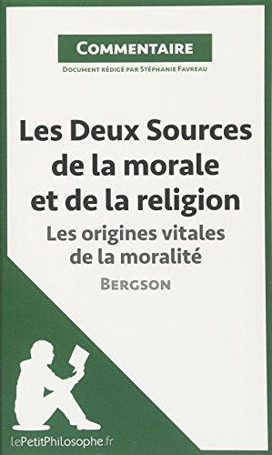 Les Deux Sources de la morale et de la religion de Bergson - Les origines vitales de la moralité (Commentaire): Comprendre La Philosophie Avec Lepetitphilosophe.Fr