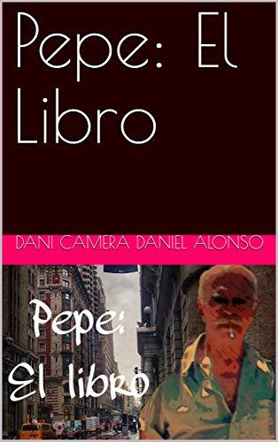 Pepe: El Libro (1) por Dani Camera Daniel Alonso