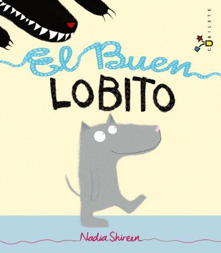 El Buen Lobito (Castellano - A Partir De 3 Años - Álbumes - Cubilete) por Nadia Shireen