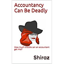 Accountancy Can Be Deadly: How much trouble can an accountant get into? (Unaccounted Gains Book 1)