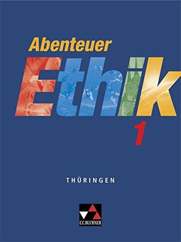 Abenteuer Ethik – Thüringen / Unterrichtswerk für Ethik: Abenteuer Ethik – Thüringen / Abenteuer Ethik Thüringen 1: Unterrichtswerk für Ethik / Für die Jahrgangsstufen 5/6