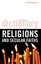 The Watkins Dictionary of Religions and Secular Faiths by Gerald Benedict (2008-04-01)