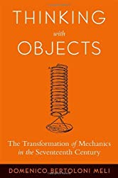 Thinking with Objects: The Transformation of Mechanics in the Seventeenth Century
