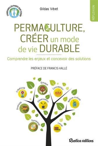 Permaculture, créer un mode de vie durable : Comprendre les enjeux et concevoir des solutions