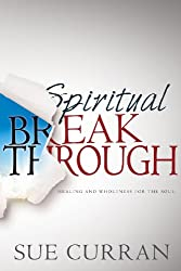 Spiritual Breakthrough: Healing and Wholeness for the Soul