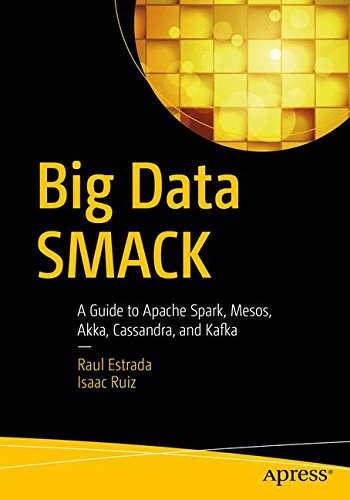 Big Data SMACK: A Guide to Apache Spark, Mesos, Akka, Cassandra, and Kafka por Raul Estrada