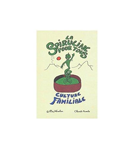 La Spiruline pour Tous. Culture Familiale, par Gilles Planchon et Charito Fuentes par Planchon et Fuentes