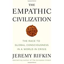 The Empathic Civilization: The Race to Global Consciousness in a World in Crisis by Rifkin, Jeremy (2009) Hardcover