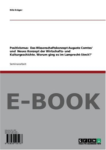 Positivismus: 'Das Wissenschaftskonzept Auguste Comtes' und 'Neues Konzept der Wirtschafts- und Kulturgeschichte. Worum ging es im Lamprecht-Streit?'