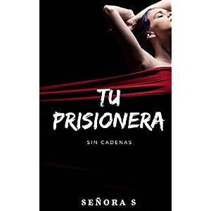 Tu Prisionera: Sin cadenas