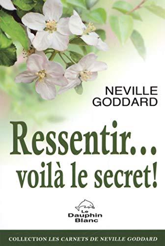 Ressentir... voilà le secret ! par Neville Goddard