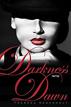 Darkness into Dawn (The Unraveled Trilogy Book 2) by [Sederholt, Theresa]