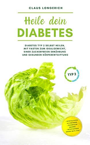 Heile dein Diabetes: Diabetes Typ 2 selbst heilen, mit Fasten zum Idealgewicht, einer zuckerfreien...
