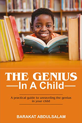 THE GENIUS IN A CHILD: a practical guide to unleashing the genius in your child (English Edition)