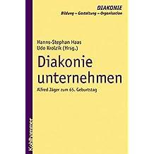 Diakonie unternehmen: Alfred Jäger zum 65. Geburtstag (DIAKONIE / Bildung - Gestaltung - Organisation)