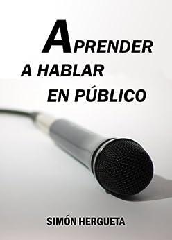 Aprender a hablar en público (Psicología práctica nº 1) de [Hergueta, Simón]