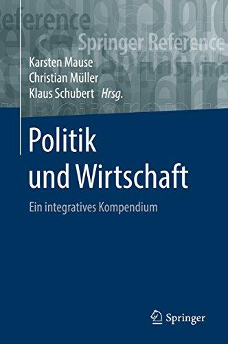 Politik und Wirtschaft: Ein integratives Kompendium (Springer Reference Sozialwissenschaften)