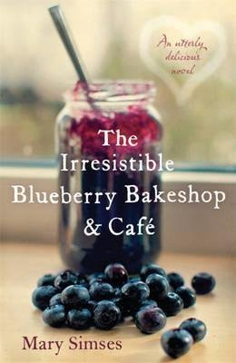 [(The Irresistible Blueberry Bakeshop and Cafe)] [Author: Mary Simses] published on (August, 2013)