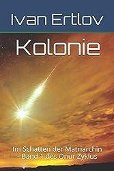 Kolonie: Im Schatten der Matriarchin (Onur-Zyklus, Band 1)