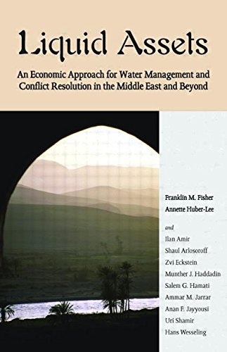 Liquid Assets: An Economic Approach for Water Management and Conflict Resolution in the Middle East and Beyond (Resources for the Future)