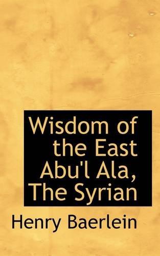 Wisdom of the East Abu'l Ala, The Syrian