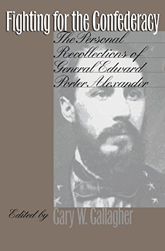 Fighting for the Confederacy: The Personal Recollections of General Edward Porter Alexander (Civil War America) (English Edition)