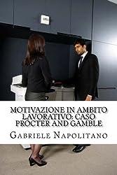 Motivazione in ambito lavorativo: Caso Procter and Gamble (Italian Edition)