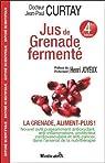 Jus de Grenade fermenté : La grenade, aliment plus ! - 4ème édition par Curtay