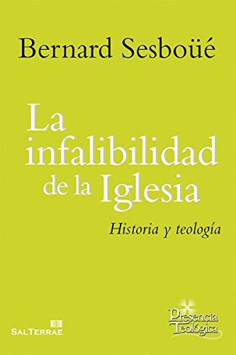 LA INFALIBILIDAD DE LA IGLESIA. Historia y teología (Presencia Teológica nº 214) por BERNARD SESBOÜÉ